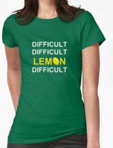 'Difficult, Difficult, Lemon, Difficult' Womens Fitted T-Shirt