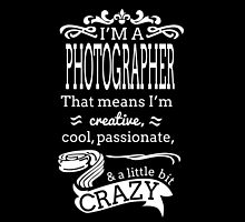 I'M A PHOTOGRAPHER THAT MEANS I'M CRAZY by yuantees
