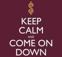 Keep Calm And Come On Down by Christopher Bunye
