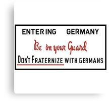 Be on Your Guard, Don't Fraternize with Germans WWII Sign Canvas Print