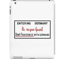 Be on Your Guard, Don't Fraternize with Germans WWII Sign iPad Case/Skin