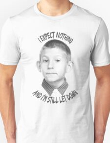 I expect nothing and I'm still let down T-Shirt