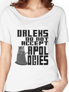 Daleks do not accept apologies Women's Relaxed Fit T-Shirt