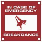 IN CASE OF EMERGENCY BREAKDANCE by mcdba