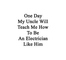One Day My Uncle Will Teach Me How To Be An Electrician Like Him by supernova23