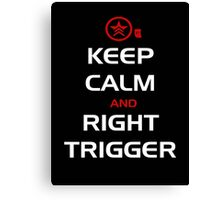 Keep Calm and Right Trigger Canvas Print