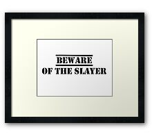 Beware of the Slayer Framed Print