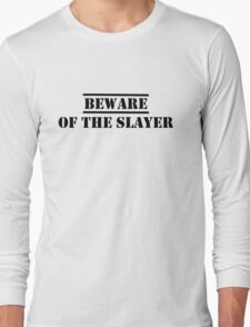 Beware of the Slayer Long Sleeve T-Shirt