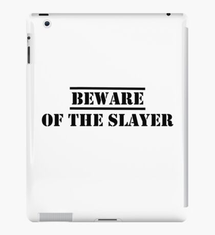 Beware of the Slayer iPad Case/Skin