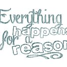 Everything Happens For A Reason Motivational Quote by surgedesigns