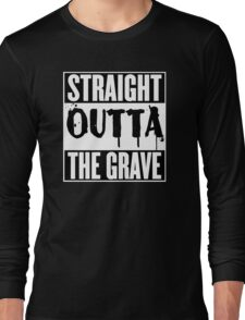 Straight Outta The Grave T Shirt Long Sleeve T-Shirt