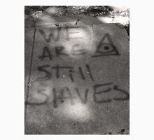 We are still slaves Unisex T-Shirt