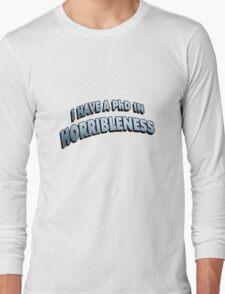 PHD in HORRIBLENESS Long Sleeve T-Shirt