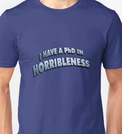 PHD in HORRIBLENESS Unisex T-Shirt