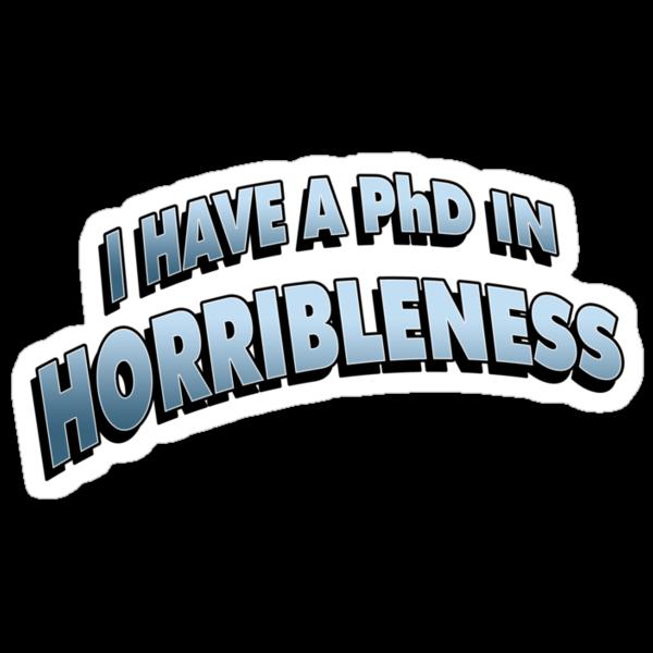 PHD in HORRIBLENESS by ideedido