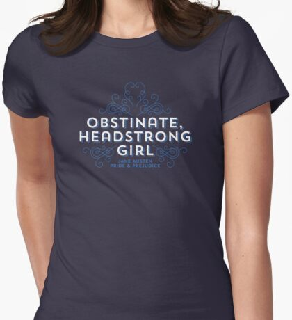 "Jane Austen: ""Obstinate Headstrong Girl"" Womens Fitted T-Shirt"