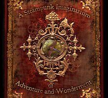 A Steampunk Imaginarium by Madame Aimee Stewart by Aimee Stewart