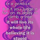 Everyone is a Genius... Albert Einstein Quote by incurablehippie