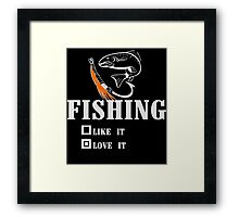 FISHING LIKE IT LOVE IT Framed Print