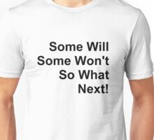 Some Will, Some Won't, So What, Next! (Black Text) Unisex T-Shirt