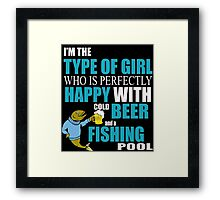 I'M THE TYPE OF GIRL WHO IS PERFECTLY HAPPY WITH COLD BEER AND A FISHING POOL Framed Print