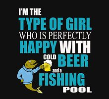 I'M THE TYPE OF GIRL WHO IS PERFECTLY HAPPY WITH COLD BEER AND A FISHING POOL Unisex T-Shirt