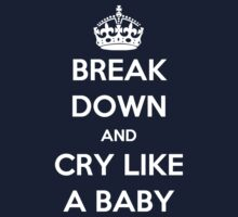 'Break Down And Cry Like A Baby' (White Text) Kids Clothes