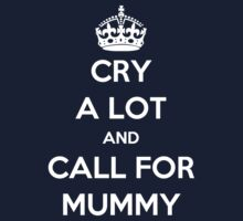 'Cry A Lot And Call For Mummy' Kids Tee