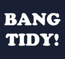 'BANG TIDY!' (White Text) by Paul James Farr
