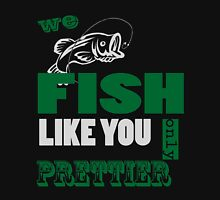 WE FISH LIKE YOU ONLY PRETTIER Unisex T-Shirt