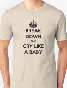 'Break Down And Cry Like A Baby' (Black Text) Unisex T-Shirt