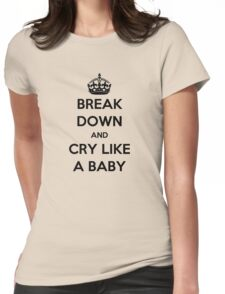 'Break Down And Cry Like A Baby' (Black Text) Womens Fitted T-Shirt