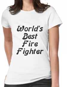 World's Best Fire Fighter Womens Fitted T-Shirt