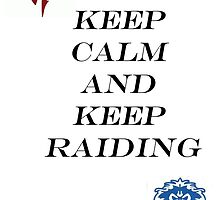 Keep calm and Keep raiding by kaotic-shell