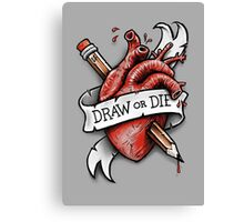 Draw or Die Canvas Print