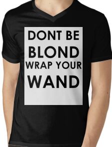 Dont be blond, wrap your wand! Mens V-Neck T-Shirt