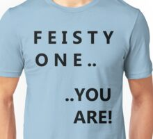 Feisty one you are! Unisex T-Shirt
