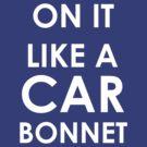 On it like a car bonnet by green10