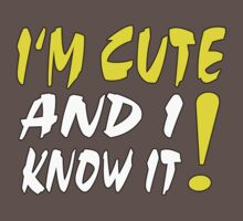 I'M CUTE AND I KNOW IT! Kids Clothes