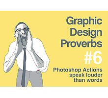 Graphic Design Proverbs 6 Photographic Print