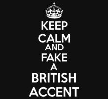 Keep Calm and Fake a British Accent by Alexandra Grant