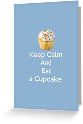 Keep Calm & Eat a Cupcake ( Baby Blue Greeting Card & Postcard ) by PopCultFanatics