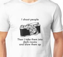 Photographer: I shoot people. Then I take them into dark rooms and blow them up. Unisex T-Shirt