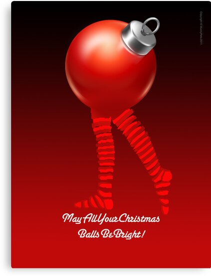 MAY ALL YOUR CHRISTMAS BALLS BE BRIGHT by matt40s