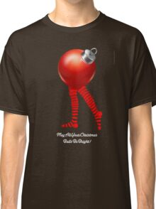 MAY ALL YOUR CHRISTMAS BALLS BE BRIGHT Classic T-Shirt