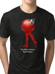 MAY ALL YOUR CHRISTMAS BALLS BE BRIGHT Tri-blend T-Shirt