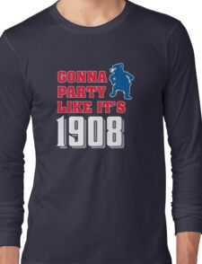 Chicago Cubs - Gonna Party like it's 1908 Long Sleeve T-Shirt