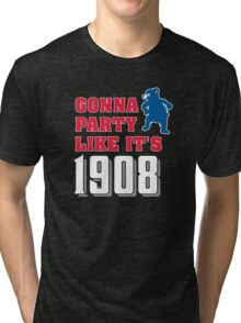 Chicago Cubs - Gonna Party like it's 1908 Tri-blend T-Shirt