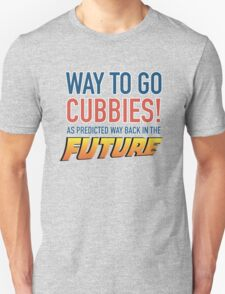 Way to Go Cubbie! As predicted  T-Shirt