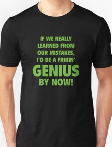 I'd Be A Frikin' Genius By Now! T-Shirt